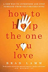 How to Help the One You Love: A New Way to Intervene and Stop Someone from Self-Destructing by Brad Lamm (2010-12-21)