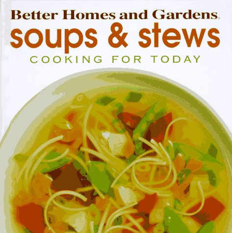Soups and Stews (Cooking for Today) by Better Homes and Gardens