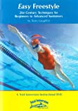 : Easy Freestyle Swimming: 21st Century Techniques for Beginners to Advanced Swimmers