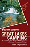 Foghorn Outdoors Great Lakes Camping: The Complete Guide to More Than 750 Campgrounds in Minnesota, Wisconsin, and Michigan