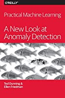 Practical Machine Learning: A New Look at Anomaly Detection Front Cover