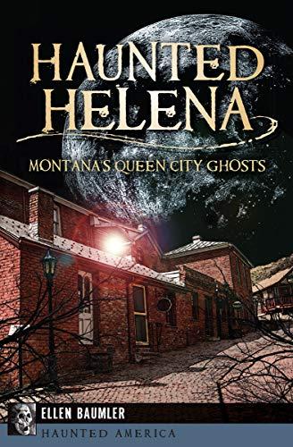 Haunted Helena: Montana's Queen City Ghosts (Haunted America)]()