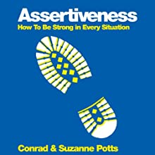 Assertiveness: How to Be Strong in Every Situation Audiobook by Conrad Potts, Suszanne Potts Narrated by India Fisher