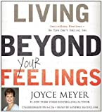 By Joyce Meyer: Living Beyond Your Feelings: Controlling Emotions So They Don't Control You [Audiobook]