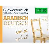 PONS Bildwörterbuch Arabisch: Die wichtigsten Begriffe und Redewendungen in topaktuellen Bildern für den Alltag