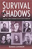Survival in the Shadows : Seven Jews Hidden in Hitler's Berlin, Lovenheim, Barbara, 0971068631