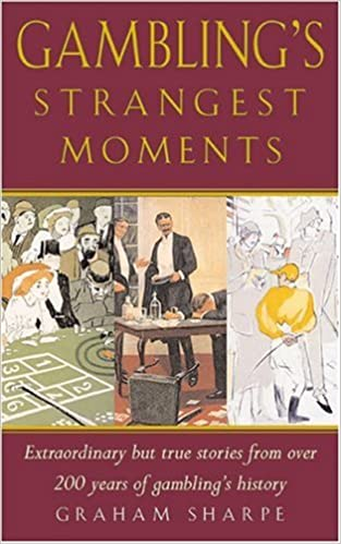 Gambling's Strangest Moments: Extraordinary But True Tales of Foolish Flutters and Preposterous Punts (Strangest Series)