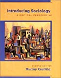 Introducing Sociology : A Critical Perspective, Knuttila, Kenneth Murray and Knuttila, Murray, 0195417194