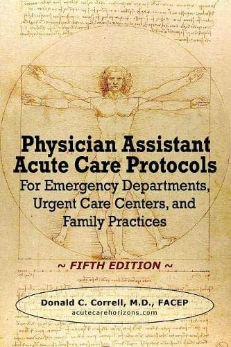 Physician Assistant Acute Care Protocols - FIFTH EDITION: For Emergency Departments, Urgent Care Centers, and Family Practices