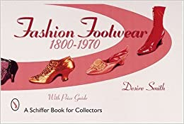 Fashion Footwear: 1800-1970 (A Schiffer Book for Collectors)