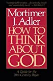 How to Think About God: A Guide For The 20Th-Century Pagan: A Guide for the 20th-century Pagan : One Who Does Not Worship the God of Christians, Jews, or Muslims, Irreligious Persons