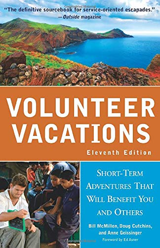 Volunteer Vacations: Short-Term Adventures That Will Benefit You and Others Bill McMillon