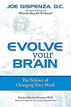 Evolve Your Brain: The Science of Changing Your Mind by [Dispenza, Joe]