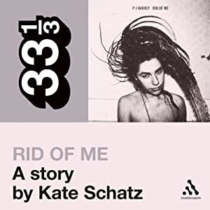PJ Harvey's 'Rid of Me': A Story (33 1/3 Series) Audiobook
