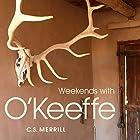 Weekends with O'Keeffe Hörbuch von C. S. Merrill Gesprochen von: C. S. Merrill