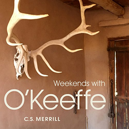 Weekends with O'Keeffe by C. S. Merrill