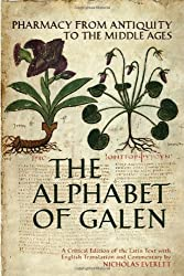 The Alphabet of Galen: Pharmacy from Antiquity to the Middle Ages, a Critical Edition of the Latin Text With English Translation and Commentary