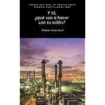 Y tú ¿qué vas a hacer con tu millón?: Premio Nacional de Novela Breve Rosario Castellanos 2007 (Spanish Edition)