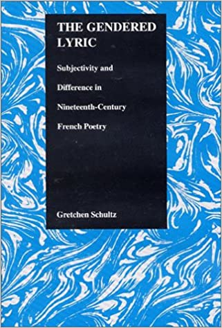 The Gendered Lyric, Subjectivity, and Difference in 19th Century French Poetry (Purdue Studies in Romance Literatures)