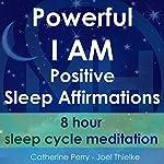 Powerful I Am Positive Sleep Affirmations: 8 Hour Sleep Cycle Meditation | Joel Thielke,Catherine Perry