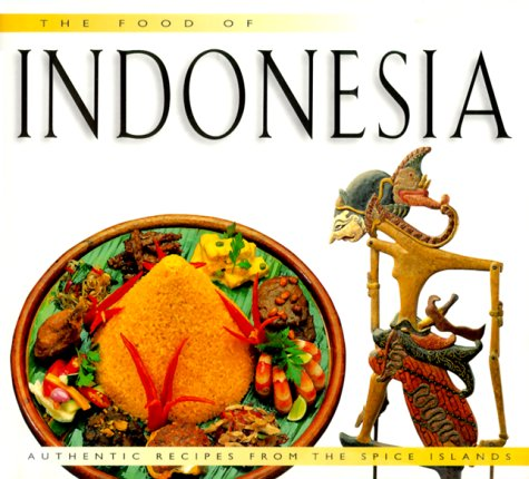 Food of Indonesia: Authentic Recipes from the Spice Islands (Food of the World Cookbooks)