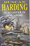 Slaughter in Singapore, Duncan Harding, 0727873237