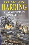 Slaughter in Singapore, Duncan Harding, 0727873237
