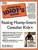 Raising Money-Smart Canadian Kids, Ann Douglas and Barbara Weltman, 0130868825