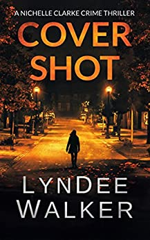 Cover Shot: A Nichelle Clarke Crime Thriller by [Walker, LynDee]
