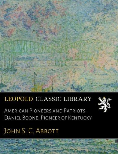 Read Online American Pioneers and Patriots. Daniel Boone, Pioneer of Kentucky pdf epub