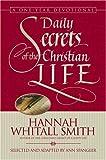 Daily Secrets of the Christian Life, Hannah Whitall Smith, 0310240336