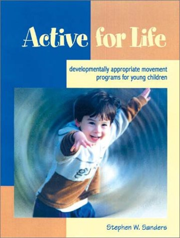 Active for Life: Developmentally Appropriate Movement Programs for Young Children -