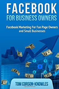 Facebook for Business Owners: Facebook Marketing For Fan Page Owners and Small Businesses (Social Media Marketing) (Volume 2) from TCKPublishing com