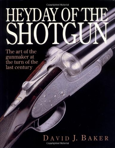 The Heyday of the Shotgun: The Art of the Gunmaker at the Turn of the Last Century