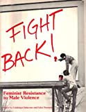 Fight Back : Feminist Resistance to Male Violence, Frederique Delacoste, 0939416018