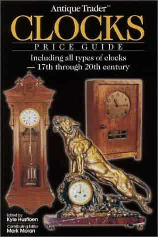 Antique Trader Clocks Price Guide: Including All Types of Clocks-17th Through 20th Century