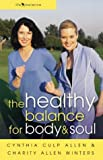 The Healthy Balance for Body and Soul, Cynthia Culp Allen and Charity Allen Winters, 0800758684