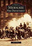 Milwaukee Fire Department (WI) (Images of America)