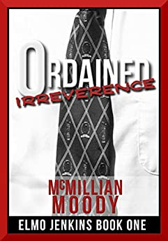 Ordained Irreverence (Elmo Jenkins Book One) by [Moody, McMillian]