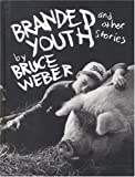 Branded Youth, Bruce Weber, 0821225251