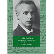 Béla Bartók: Composition, Concepts, and Autograph Sources