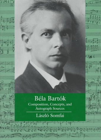 Béla Bartók: Composition, Concepts, and Autograph Sources (Ernest Bloch Lectures) by University of California Press