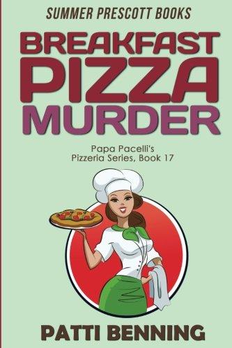 Download Breakfast Pizza Murder (Papa Pacelli's Pizzeria Series) (Volume 17) pdf epub