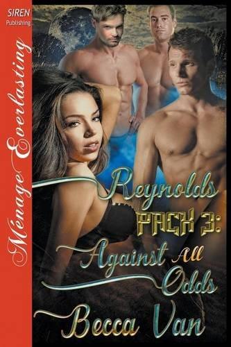 Reynolds Pack 3: Against All Odds (Siren Publishing Menage Everlasting)