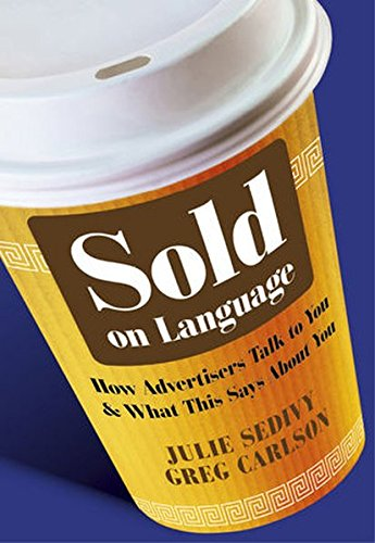 Sold on Language: How Advertisers Talk to You and What This Says About You by Wiley