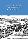 img - for Medieval Art, Architecture and Archaeology at Rochester: v. 28 (The British Archaeological Association Conference Transactions) book / textbook / text book