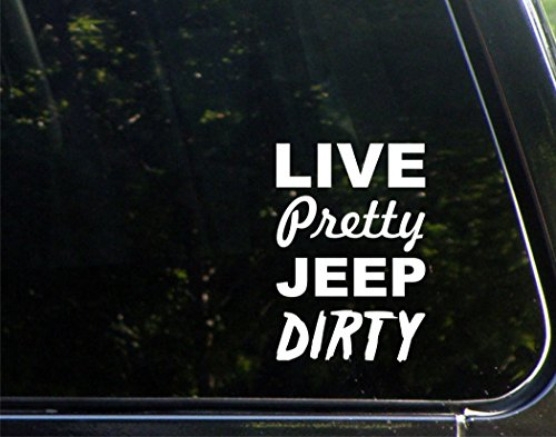 "Live Pretty Jeep Dirty - 4"" x 6"" - Vinyl Die Cut Decal/ Bumper Sticker For Windows, Cars, Trucks, Laptops, Etc."