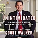 Unintimidated: A Governor's Story and a Nation's Challenge Audiobook by Scott Walker, Marc Thiessen Narrated by Scott Walker