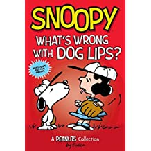 Snoopy: What's Wrong with Dog Lips?  (PEANUTS AMP! Series Book 9): A Peanuts Collection