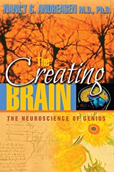The Creating Brain: The Neuroscience of Genius by [Andreasen, Nancy C.]
